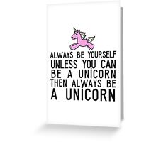 Always be a unicorn Greeting Card