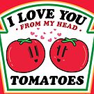 LOVE YOU FROM MY HEAD TOMATOES by Stove  Aya