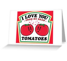 LOVE YOU FROM MY HEAD TOMATOES Greeting Card