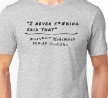 I Never F*#king Said That Unisex T-Shirt