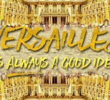 Versailles Is Always A Good Idea Paris France Sticker