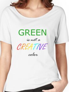Green is NOT a Creative Color Women's Relaxed Fit T-Shirt