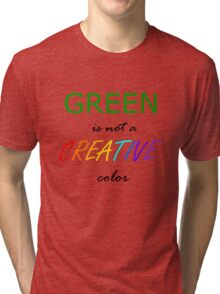 Green is NOT a Creative Color Tri-blend T-Shirt