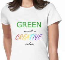 Green is NOT a Creative Color Womens Fitted T-Shirt
