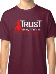 Trust me, I'm a scavenger Classic T-Shirt