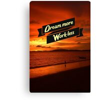 Dream more work less Canvas Print