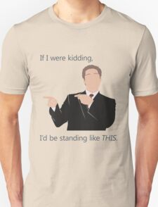 Quotes and quips - if I were kidding T-Shirt