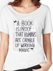 A Book is Proof that Humans are Capable of Working Magic Women's Relaxed Fit T-Shirt