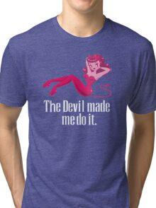 The Devil Made Me Do It Tri-blend T-Shirt