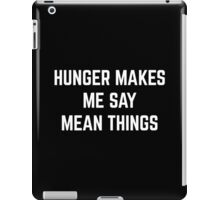 Hunger Mean Things Funny Quote iPad Case/Skin