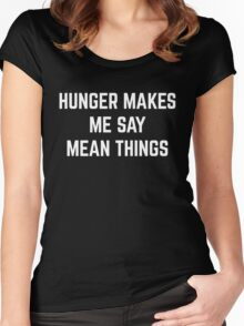 Hunger Mean Things Funny Quote Women's Fitted Scoop T-Shirt