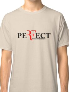 Perfect ( roger federer )  Classic T-Shirt