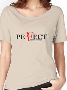Perfect ( roger federer )  Women's Relaxed Fit T-Shirt