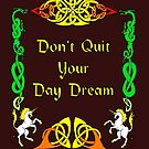 Don't Quit Your Day Dream by ingridthecrafty