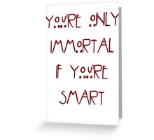Immortality  Greeting Card