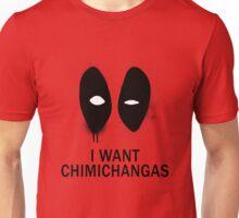I Want Chimichangas Unisex T-Shirt