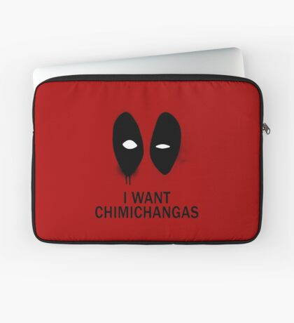 I Want Chimichangas Laptop Sleeve