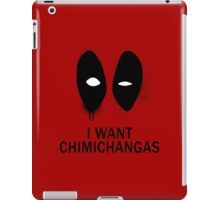 I Want Chimichangas iPad Case/Skin