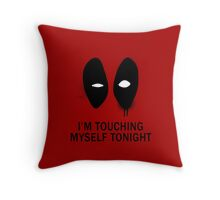 I'm Touching Myself Tonight Throw Pillow