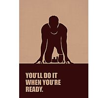 You'll Do It When You're Ready - Inspirational Quotes Photographic Print