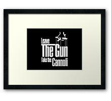 Leave the gun take the cannoli Framed Print