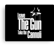Leave the gun take the cannoli Canvas Print