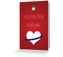 You're The Obi-Wan For Me - Star Wars Love Greeting Card