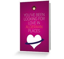 You've Been Looking For Love In Alderaan Places - Star Wars Love Greeting Card