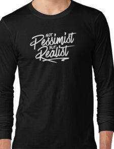 Not Pessimist but Realist Long Sleeve T-Shirt