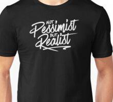 Not Pessimist but Realist Unisex T-Shirt