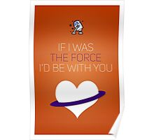 If I Was The Force I'd Be With You - Star Wars Love Poster