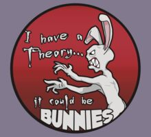 I have a theory; it could be bunnies. Kids Tee