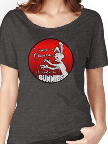 I have a theory; it could be bunnies. Women's Relaxed Fit T-Shirt