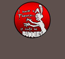 I have a theory; it could be bunnies. T-Shirt