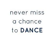 never miss a chance to DANCE by IdeasForArtists