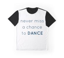 never miss a chance to DANCE Graphic T-Shirt