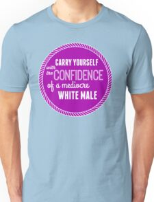 The Confidence of a Mediocre White Male Unisex T-Shirt