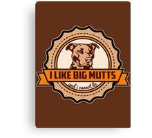 I Like Big Mutts Canvas Print
