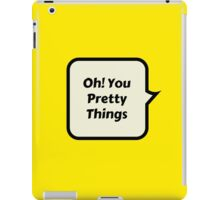 oh! you pretty things iPad Case/Skin