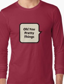oh! you pretty things Long Sleeve T-Shirt