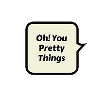 oh! you pretty things Photographic Print