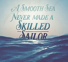 A smooth sea never made a skilled sailor by rhumpuns