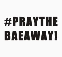 #PRAYTHEBAEAWAY by jjfilms
