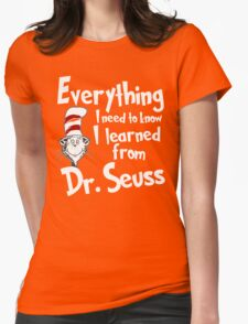 Everything I need to know I learned from Dr. Seuss T-Shirt