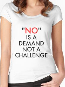 Social Messages - No is a Demand Not a Challenge Women's Fitted Scoop T-Shirt