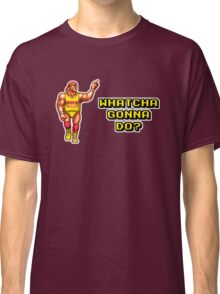 WHATCHA GONNA DO? Classic T-Shirt