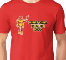 WHATCHA GONNA DO? Unisex T-Shirt