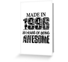 Made in 1996 - 20 Years of being Awesome Birthday Gift Greeting Card
