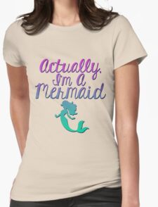 Actually, I'm A Mermaid Womens Fitted T-Shirt