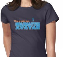 Only My Holomatter Avatar Womens Fitted T-Shirt